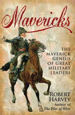 Mavericks : The Maverick Genius of Great Military Leaders - Robert Harvey