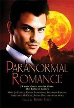 The Mammoth Book of Paranormal Romance : 24 New Short Stories From the Hottest Names - Trisha Telep