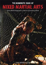 The Mammoth Book of Mixed Martial Arts : Over 400 Photographs in Bone Crunching Detail - Lee Whitehead