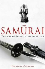 A Brief History of the Samurai : A New History of the Warrior Elite - Jonathan Clements