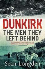 Dunkirk : The Men They Left Behind - Sean Longden