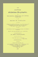 Scottish Gallovidian Encyclopedia, or, the Original, Antiquated, and Natural Curiosities of the South of Scotland; Containing Sketches of Eccentric Characters and Curious Places, with Explanations of Singular Words, Terms, and Phrases; Interspersed with P - John MacTaggart
