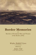 Border Memories or Sketches of Prominent Men and Women of the Border (1876) - Walter Riddell Carre