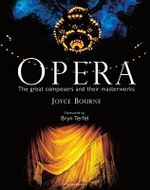 Opera : The Great Composers and Their Masterworks - Joyce Bourne