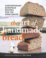 Art of Handmade Bread :  Contemporary European Recipes for the Home Baker - Dan Lepard