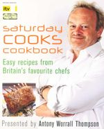 Saturday Cooks Cookbook : Easy recipes from Britain's favourite chefs - Antony Worrall Thompson