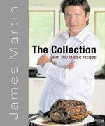 James Martin - The Collection : With 300 Classic Recipes - James Martin