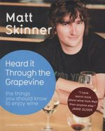 Heard It Through the Grapevine : The Things You Should Know to Enjoy Wine :  The Things You Should Know to Enjoy Wine - Matt Skinner