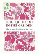 Hugh Johnson in the Garden : The Best Garden Diary of Our Time - Hugh Johnson