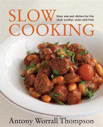 Antony's Slow Cooking : 100 Easy Recipes for the Slow Cooker, the Oven and the Hob - Antony Worrall Thompson