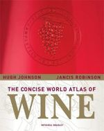 The Concise World Atlas of Wine : 6th Edition - Hugh Johnson