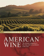 American Wine : The Ultimate Companion to the Wines and Wine Producers of the USA - Jancis Robinson