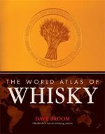 The World Atlas of Whisky :  More Than 300 Expressions Tasted - Dave Broom