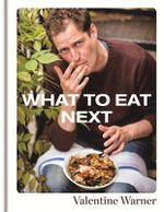 What to Eat Next - Valentine Warner