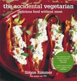 The Accidental Vegetarian : Delicious Food without Meat - Simon Rimmer
