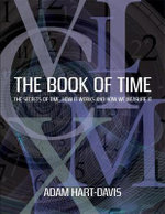 The Book of Time : Everything You Need to Know About the Biggest Idea in the Universe - Adam Hart-Davis