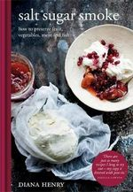 Salt Sugar Smoke (Metric) : How to preserve fruit, vegetables, meat and fish - Diana Henry