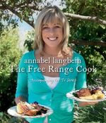 The Free Range Cook : Delicious, Easy Recipes That Will Make You Look Go... - Annabel Langbein