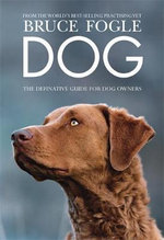 Dog : The Definitive Guide for Dog Owners - Bruce Fogle