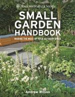 RHS Small Garden Handbook : Making the Most of Your Outdoor Space - Andrew Wilson