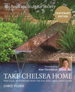 RHS Take Chelsea Home : Practical Inspiration from the RHS Chelsea Flower Show - Chris Young