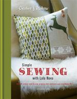 Creative Makers : Simple Sewing with Lola Nova : With 25 Stylish Step-by-Step Projects for Your Handmade Life - Alexandra Smith