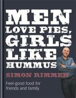 Men Love Pies, Girls Like Hummus : Feel good food for friends and family - Simon Rimmer