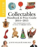 Miller's Collectables Handbook & Price Guide 2014-2015 : The Indispensable Guide to What it's Really Worth! - Judith Miller