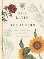RHS Latin for Gardeners : Over 3,000 Plant Names Explained and Explored - Lorraine Harrison