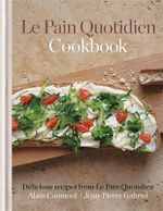 Le Pain Quotidien Cookbook : Favourite Recipes from Le Pain Quotidien - Alain Coumont
