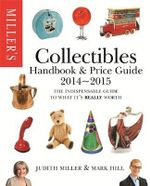 Miller's Collectibles Handbook 2014-2015 : The Indispensable Guide to What It's Really Worth! - Judith Miller