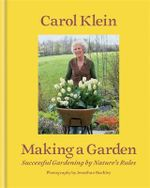 Making a Garden : Successful Gardening by Nature's Rules - Carol Klein