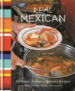 Real Mexican : 65 Classic & Contemporary Recipes - Fiona Dunlop