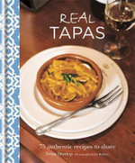 Real Tapas : 75 Authentic Recipes to Share - Fiona Dunlop