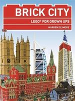 Brick City : Lego for Grown Ups - Warren Elsmore