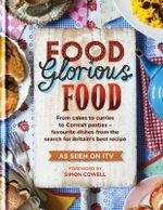 Food Glorious Food : From Cakes to Curries to Cornish Pasties - Favourite Dishes from the Search for Britain's Best Recipe