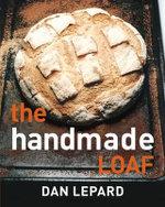 The Handmade Loaf - Dan Lepard