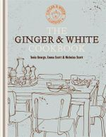 The Ginger & White Cookbook - Tonia George