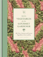 RHS Vegetables for the Gourmet Gardener : Old, New, Common and Curious Vegetables to Grow and Eat - Royal Horticultural Society