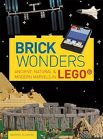 Brick Wonders : Ancient, Natural & Modern Marvels in LEGO - Warren Elsmore