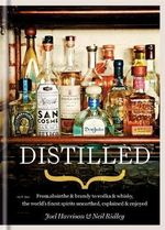 Distilled : From Absinthe & Brandy to Vodka & Whisky, the World's Finest Artisan Spirits Unearthed, Explained & Enjoy - Neil Ridley
