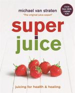 Superjuice : Juicing for Health and Healing - Michael van Straten