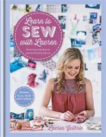 Learn to Sew with Lauren : From First Stitches to Perfect Projects - Lauren Guthrie