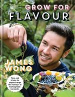 RHS Grow for Flavour : Tips & Tricks to Supercharge the Flavour of Homegrown Harvests - James Wong