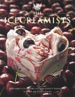 The Icecreamists : Boutique Ice Creams and Other Guilty Pleasures to Make and Enjoy at Home - Matt O'Connor