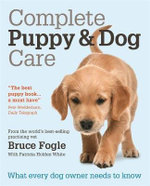 Complete Puppy & Dog Care : What Every Dog Owner Needs to Know - Bruce Fogle