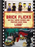 Brick Flicks : 60 Cult Movie Scenes & Posters Made from Lego - Warren Elsmore