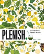 Plenish : Juices to Boost, Cleanse & Heal - Kara Rosen