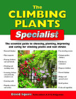 The Climbing Plants Specialist : The Essential Guide to Choosing, Planting, Improving and Caring for Climbing Plants and Wall Shrubs - Alan Bridgewater