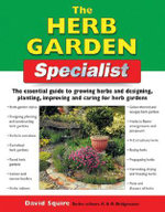 The Herb Garden Specialist : The Essential Guide to Growing Herbs and Designing, Planting, Improving and Caring for Herb Gardens - Alan Bridgewater